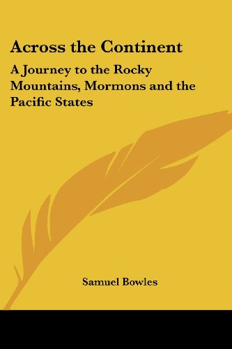 Across the Continent: A Journey to the Rocky Mountains, Mormons and the Pacific States - Samuel Bowles
