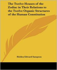 The Twelve Houses of the Zodiac in Their Relations to the Twelve Organic Structures of the Human Constitution