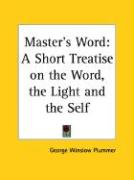 Master's Word: A Short Treatise on the Word, the Light and the Self - Plummer, George Winslow