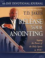 Release Your Anointing: Tapping the Power of the Holy Spirit in You - Jakes, T. D.