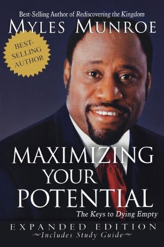 Maximizing Your Potential Expanded Edition: The Keys to Dying Empty - Myles Munroe