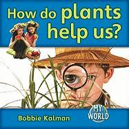 How Do Plants Help Us? - Kalman, Bobbie