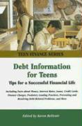 Debt Information for Teens: Tips for a Successful Financial Life: Including Facts about Money, Interest Rates, Loans, Credit Cards, Finance Charge