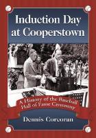Induction Day at Cooperstown: A History of the Baseball Hall of Fame Ceremony