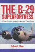 The B-29 Superfortress: A Comprehensive Registry of the Planes and Their Missions
