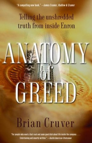 Anatomy of Greed: Telling the Unshredded Truth from Inside Enron - Brian Cruver