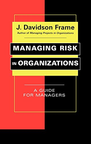 Managing Risk in Organizations: A Guide for Managers - J. Davidson Frame