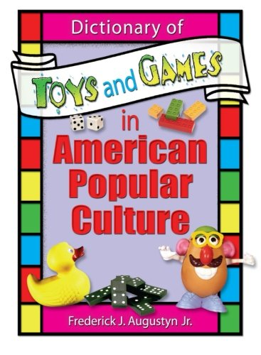 Dictionary of Toys and Games in American Popular Culture (Contemporary Sports Issues) - Hoffmann, Frank; Augustyn Jr, Frederick J; Manning, Martin J