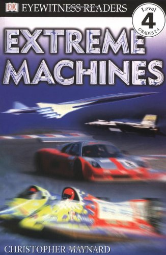 DK Readers: Extreme Machines (Level 4: Proficient Readers) - Christopher Maynard