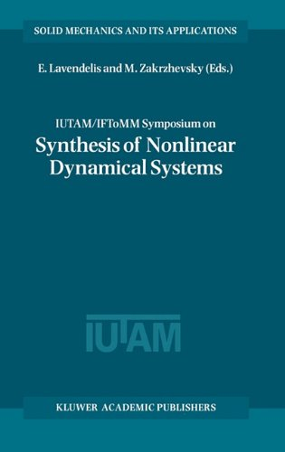IUTAM/IFToMM Symposium on Synthesis of Nonlinear Dynamical (SOLID MECHANICS AND ITS APPLICATIONS Volume 73) - E. Lavendelis; M. Zakrzhevsky