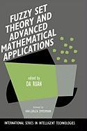 Fuzzy Set Theory and Advanced Mathematical Applications