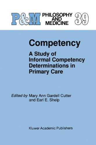 Competency: A Study of Informal Competency Determinations in Primary Care (Philosophy and Medicine) - Mary Ann Gardell Cutter; E.E. Shelp