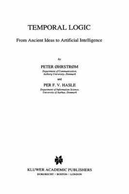 Temporal Logic : From Ancient Ideas to Artificial Intelligence - Peter ?hrstr?m; Per F. Hasle