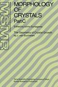 Morphology of Crystals: Part A: Fundamentals Part B: Fine Particles, Minerals and Snow Part C: The Geometry of Crystal Growth by Jaap Van Such