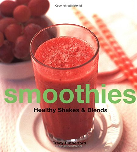Smoothies: Healthy Shakes  &  Blends (Healthy Cooking Series) - Tracy Rutherford