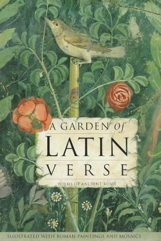 A Garden of Latin Verse: With Ancient Roman Paintings and Mosaics (Latin and English Edition) - Robert Ling