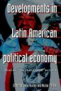 Developments in Latin American Political Economy: States, Markets and Actors