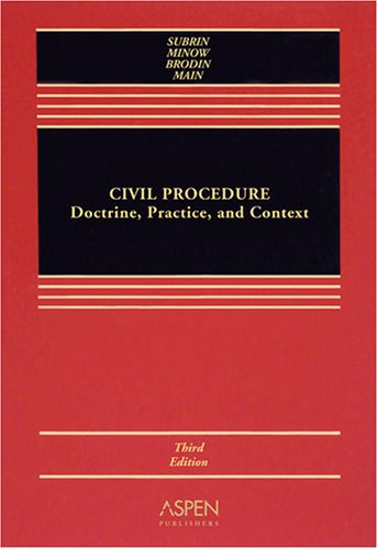 Civil Procedure: Docterine, Practice and Context - Stephen N. Subrin; Martha L. Minow; Mark S. Brodin; Thomas O. Main