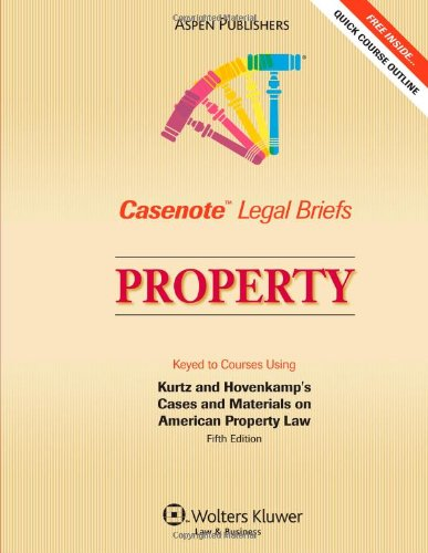 Casenote Legal Briefs Property: Keyed to Kurtz and Hovencamp, 5e - Casenotes