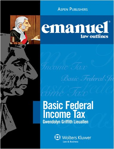 Emanuel Law Outlines: Basic Federal Income Tax - Gwendolyn Griffith Lieuallen