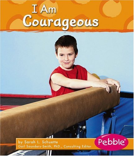 I Am Courageous (Character Values) - Sarah L. Schuette