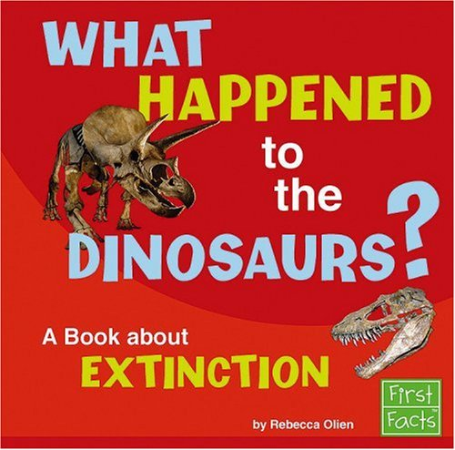 What Happened to the Dinosaurs?: A Book about Extinction (Why in the World?) - Rebecca Olien