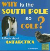 Why Is the South Pole So Cold?: A Book about Antarctica - Adil, Janeen R.