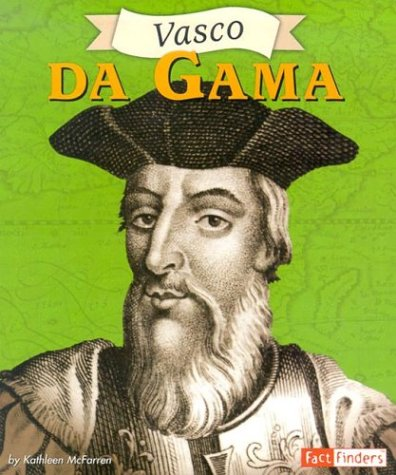 Vasco da Gama (Fact Finders Biographies: Great Explorers) - Kathleen McFarren
