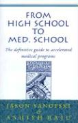 From High School to Med School: The Definitive Guide to Accelerated Medical Programs - Yanofski, Jason; Raju, Ashish