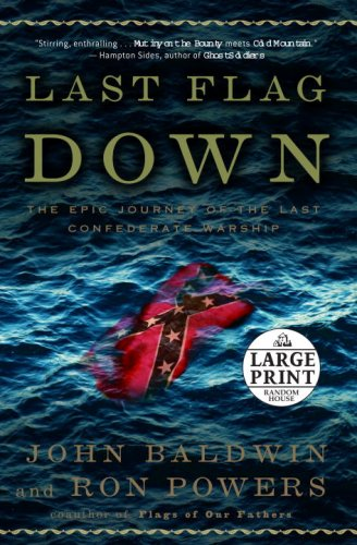 Last Flag Down: The Epic Journey of the Last Confederate Warship (Random House Large Print) - John Baldwin; Ron Powers