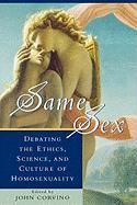Same Sex: Debating the Ethics, Science, and Culture of Homosexuality
