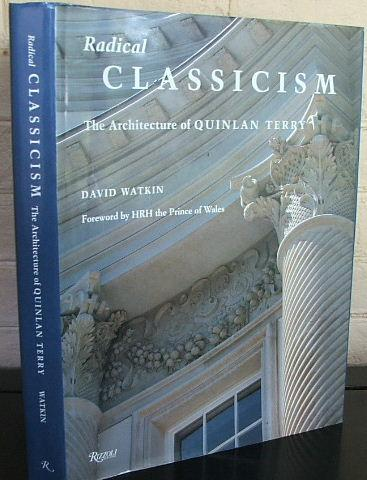 Radical Classicism: The Architecture of Quinlan Terry - Watkin, David