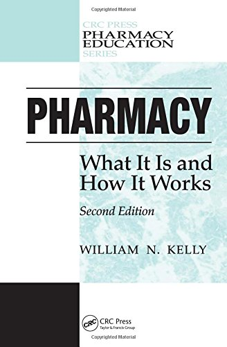 Pharmacy: What It Is and How It Works, Second Edition (Pharmacy Education Series) - William N. Kelly