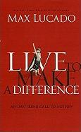 Live to Make a Difference: An Inspiring Call to Action