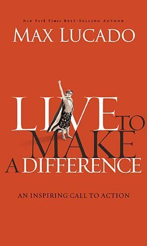 Live to Make A Difference - Max Lucado