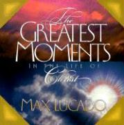 Greatest Moments in the Life of Christ