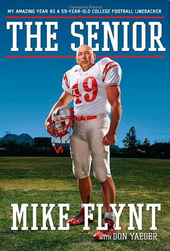 The Senior: My Amazing Year as a 59-Year-Old College Football Linebacker - Mike Flynt