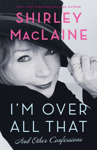 I'm Over All That and Other Confessions - Shirley MacLaine