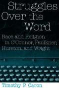 Struggles Over the Word: Race and Religion in O'Connor, Faulkner, Hurston, and Wright