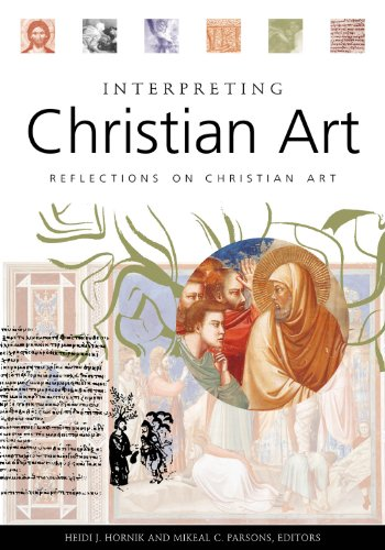 Interpreting Christian Art: Reflections on Christian Art - Heidi J. Hornik; Mikeal Carl Parsons