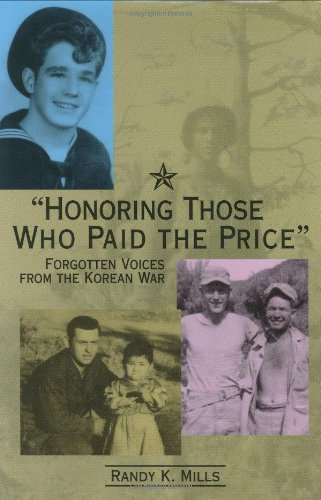 Honoring Those Who Paid the Price: Forgotten Voices from the Korean War - Randy Keith Mills