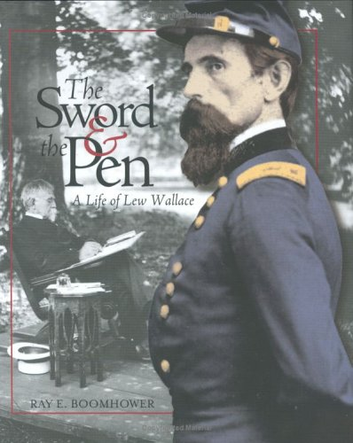 The Sword  &  the Pen: A Life of Lew Wallace - Ray E. Boomhower