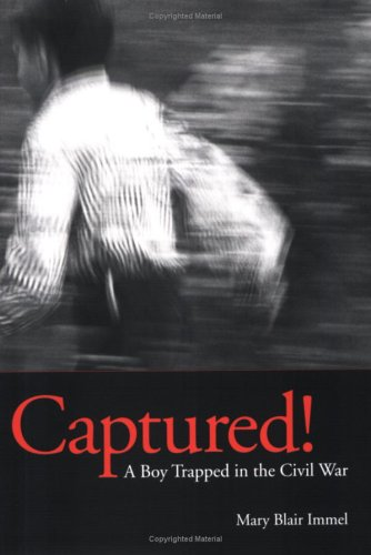 Captured! A Boy Trapped in the Civil War - Mary Blair Immel