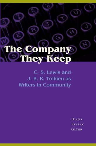 The Company They Keep: C. S. Lewis and J. R. R. Tolkien as Writers in Community - Diana Pavlac Glyer