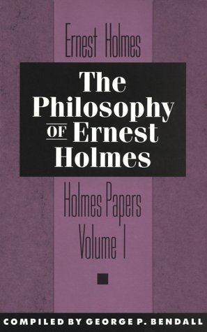 The Philosophy of Ernest Holmes (Holmes Papers) - Ernest Holmes