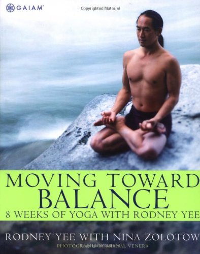 Moving Toward Balance: 8 Weeks of Yoga with Rodney Yee - Rodney Yee