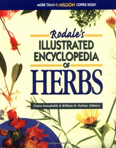 Rodale's Illustrated Encyclopedia of Herbs - Claire Kowalchik; William H. Hylton
