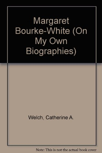 Margaret Bourke-White (On My Own Biographies) - Catherine A. Welch