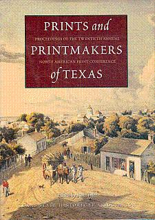Prints and Printmakers of Texas: Proceedings of the Twentieth Annual North American Print Conference - Tyler, Ron (Edited by)