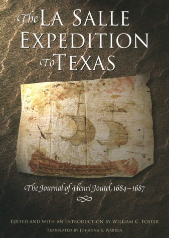 The La Salle Expedition to Texas: The Journal of Henri Joutel, 1684-1687 - William Foster; Johanna S. Warren
